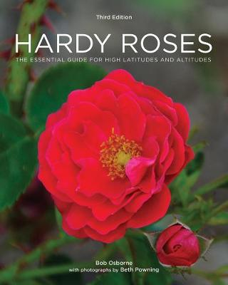 Hardy Roses: The Essential Guide for High Latitudes and Altitudes by Bob Osborne