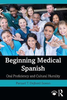 Beginning Medical Spanish: Oral Proficiency and Cultural Humility by Parizad T. Dejbord Sawan