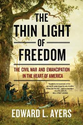 The Thin Light of Freedom: The Civil War and Emancipation in the Heart of America by Edward L. Ayers