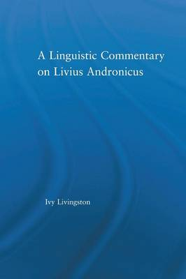 A Linguistic Commentary on Livius Andronicus by Ivy Livingston