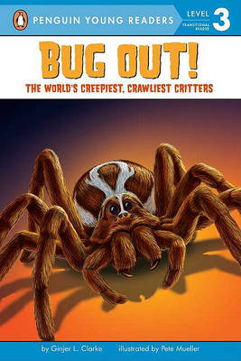 Bug Out!: The World's Creepiest, Crawliest Critters by Ginjer L. Clarke