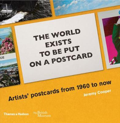 The world exists to be put on a postcard: Artists' postcards from 1960 to now by Jeremy Cooper