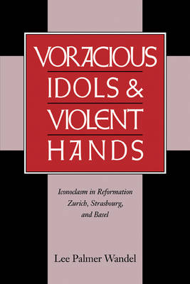 Voracious Idols and Violent Hands by Lee Palmer Wandel