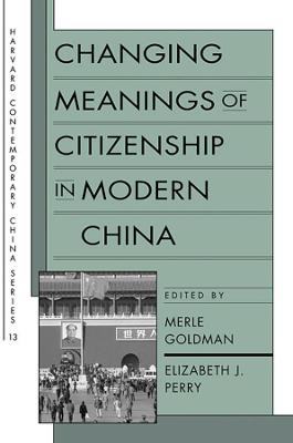 Changing Meanings of Citizenship in Modern China by Merle Goldman