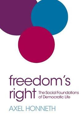 Freedom's Right: The Social Foundations of Democratic Life by Axel Honneth