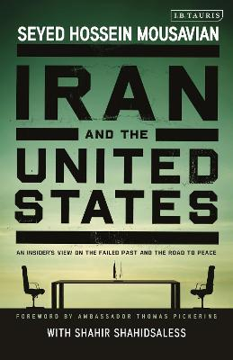 Iran and the United States: An Insider's View on the Failed Past and the Road to Peace book