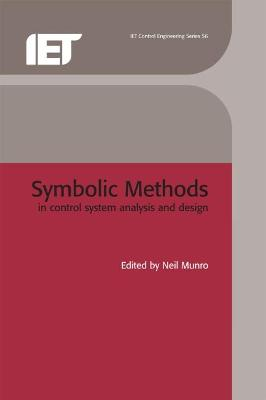 Symbolic Methods in Control System Analysis and Design by Neil Munro