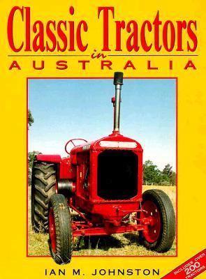 Classic Tractors in Australia by Ian M. Johnston