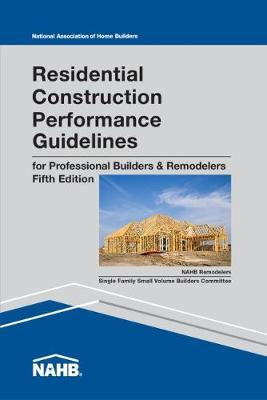 Residential Construction Performance Guidelines, Contractor Reference by National Association of Home Builders