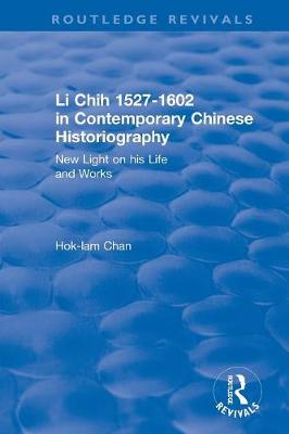 Revival: Li Chih 1527-1602 in Contemporary Chinese Historiography (1980): New light on his life and works book