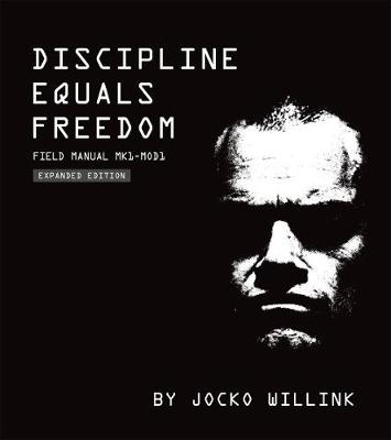 Discipline Equals Freedom: Field Manual: Mk1 Mod1 by Jocko Willink