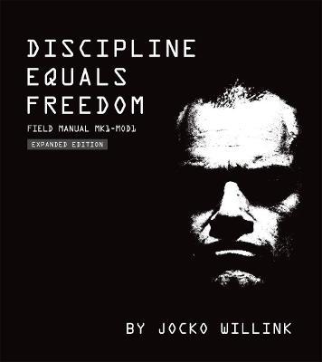 Discipline Equals Freedom: Field Manual: Mk1 MOD1 by Jocko Willink