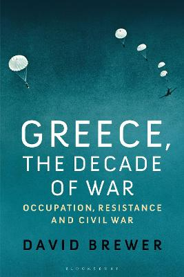 Greece, the Decade of War: Occupation, Resistance and Civil War by David Brewer