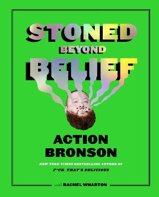 Stoned Beyond Belief by Action Bronson