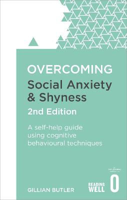 Overcoming Social Anxiety and Shyness, 2nd Edition by Dr. Gillian Butler