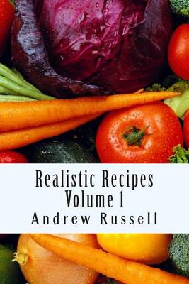 Realistic Recipes - Volume 1 by Andrew Russell