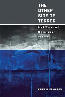 The Other Side of Terror: Black Women and the Culture of US Empire by Erica R. Edwards