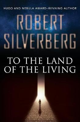 To the Land of the Living by Robert Silverberg
