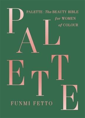 Palette: A Black Beauty Bible by Funmi Fetto