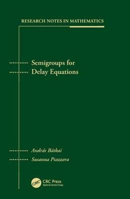 Semigroups for Delay Equations by Andras Batkai
