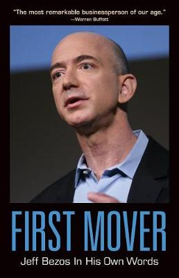 First Mover: Jeff Bezos In His Own Words by Helena Hunt