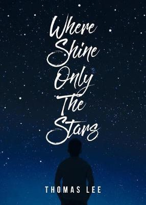 Where Shine Only the Stars by Thomas Lee