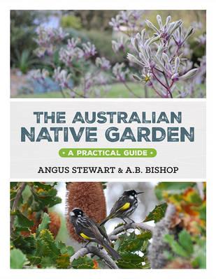 The Australian Native Garden by Angus Stewart