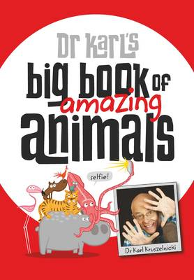 Dr Karl's Big Book of Amazing Animals by Karl Kruszelnicki