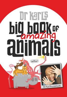 Dr Karl's Big Book of Amazing Animals by Dr Karl Kruszelnicki