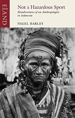 Not a Hazardous Sport: Misadventures of an Anthropologist in Indonesia by Nigel Barley