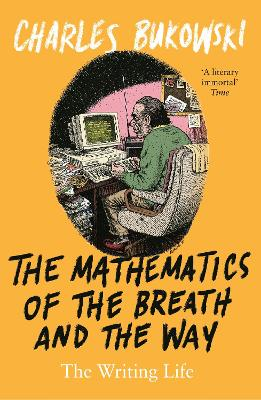 The Mathematics of the Breath and the Way by Charles Bukowski