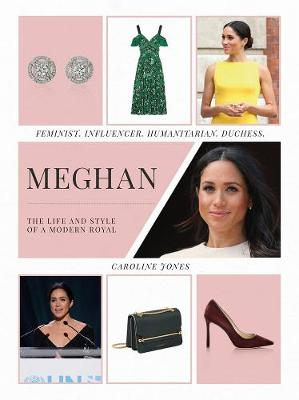 Meghan: The Life and Style of a Modern Royal by Caroline Jones
