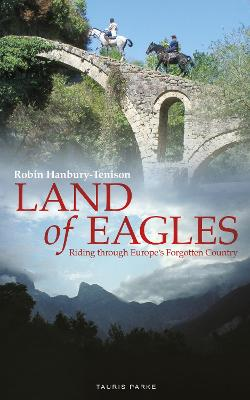 Land of Eagles: Riding Through Europe's Forgotten Country by Robin Hanbury-Tenison