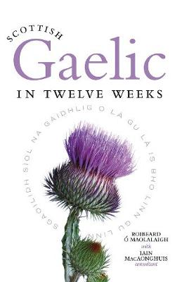 Scottish Gaelic in Twelve Weeks by Roibeard O Maolalaigh