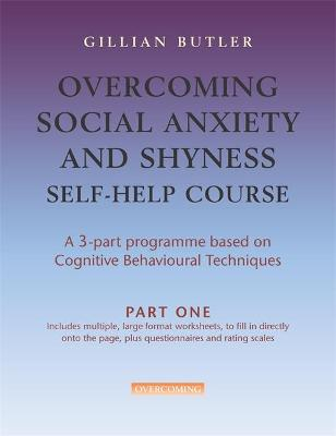 Overcoming Social Anxiety & Shyness Self Help Course  [3 vol pack] by Dr. Gillian Butler