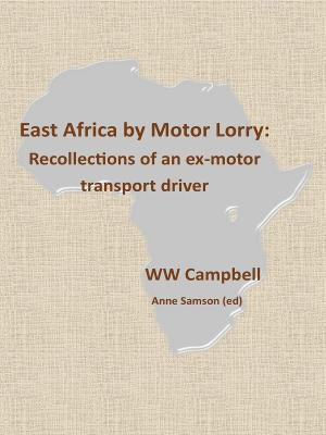East Africa by Motor Lorry: Recollections of an ex-motor transport driver by Anne Samson (Ed)