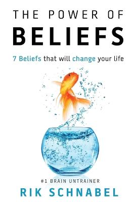 The Power of Beliefs: 7 Beliefs That Will Change Your Life by Rik Schnabel