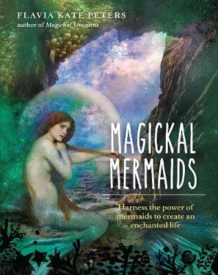 Magickal Mermaids by Flavia Kate Peter