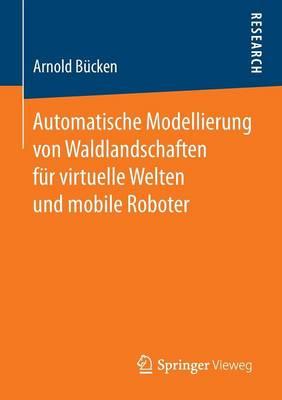 Automatische Modellierung Von Waldlandschaften F r Virtuelle Welten Und Mobile Roboter by Arnold Bucken