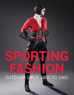 Sporting Fashion: Outdoor Girls 1800 to 1960 by Kevin L. Jones
