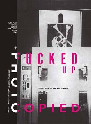 Fucked Up + Photocopied: Instant Art of the Punk Rock Movement: 20th Anniversary Edition by Brian Ray Turcotte
