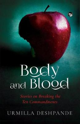 Body and Blood: Stories on Breaking the Ten Commandments by Urmilla Deshpande