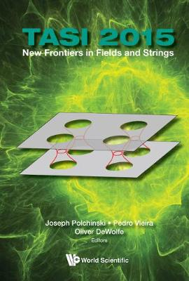 New Frontiers In Fields And Strings (Tasi 2015) - Proceedings Of The 2015 Theoretical Advanced Study Institute In Elementary Particle Physics by Joseph Polchinski