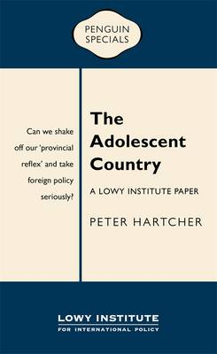 The Adolescent Country: A Lowy Institute Paper: Penguin Special,The by Peter Hartcher
