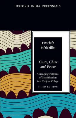 Caste, Class and Power, Third Edition by Andre Beteille