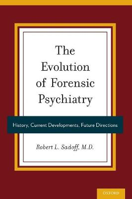 The Evolution of Forensic Psychiatry by Robert L. Sadoff