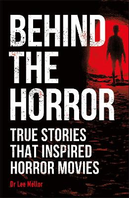 Behind the Horror: True stories that inspired horror movies book