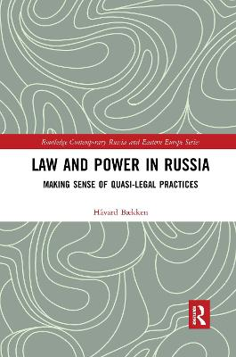 Law and Power in Russia: Making Sense of Quasi-Legal Practices by Havard Baekken