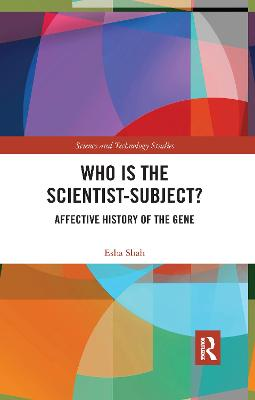 Who is the Scientist-Subject?: Affective History of the Gene by Esha Shah