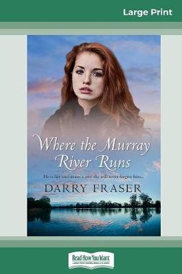 Where the Murray River Runs (16pt Large Print Edition) by Darry Fraser